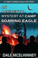An Accidental Mystery at Camp Soaring Eagle (The Camp Soaring Eagle Mystery Series Book 1) by Dale McElhinney