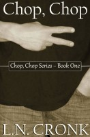 Chop, Chop (Chop, Chop Series Book 1) by L.N. Cronk