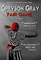 Greyson Gray Fair Game (Book 2, The Greyson Gray Series) by B.C. Tweedt