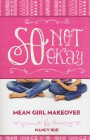 So Not Okay: An Honest Look at Bullying from the Bystander (Mean Girl Makeover, Book 1) by Nancy Rue