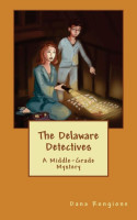 The Delaware Detectives, A Middle – Grade Mystery by Dana Rongione