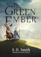 The Green Ember (The Green Ember Series, Book 1) by S.D. Smith, Illustrated by Zach Franzen