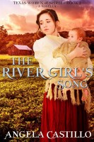 The River Girl's Song (Texas Women of Spirit, Book 1) by Angela Castillo